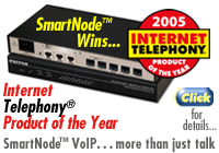 SmartNode™ Wins 2005 Internet Telephony® Product of the Year. Click for details...