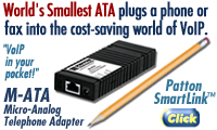 "World's Smallest ATA plugs a phne or fax into the cost-saving world of VoIP. SmartLink™ M-ATA (Micro-Analog Telephone Adapter) by Patton. ""VoIP in your pocket!"""